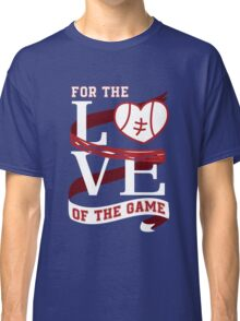 For The Love Of The Game Classic T-Shirt