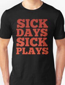 SICK DAYS 4 SICK PLAYS T-Shirt