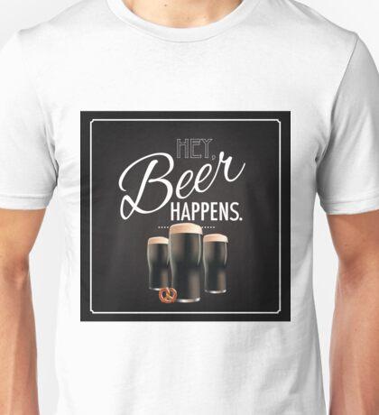 Hey beer happens design Unisex T-Shirt