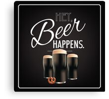Hey beer happens design Canvas Print