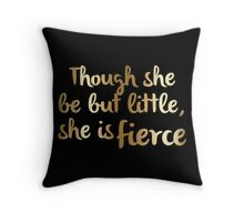 Though she be but little, she is fierce (Gold) Throw Pillow