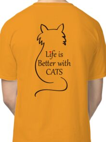 Life is better with Cats Tshirt Classic T-Shirt