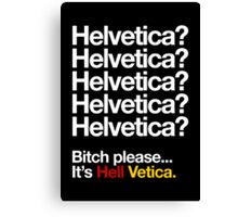 Helvetica? Helvetica? Bitch please... It's Hell Vetica Canvas Print
