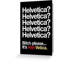 Helvetica? Helvetica? Bitch please... It's Hell Vetica Greeting Card