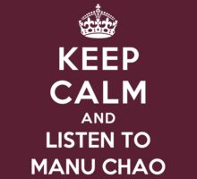 Keep Calm and listen to Manu Chao by artyisgod