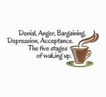 Denial, Anger, Bargaining, Depression, Acceptance. The five stages of waking up. Baby Tee