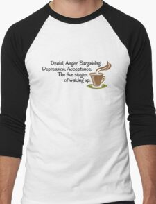 Denial, Anger, Bargaining, Depression, Acceptance. The five stages of waking up. Men's Baseball ¾ T-Shirt