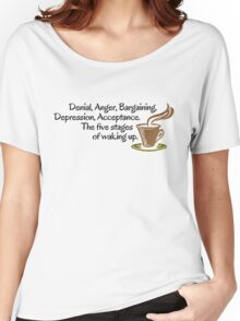 Denial, Anger, Bargaining, Depression, Acceptance. The five stages of waking up. Women's Relaxed Fit T-Shirt
