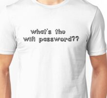 What's The WiFi Password?? Unisex T-Shirt