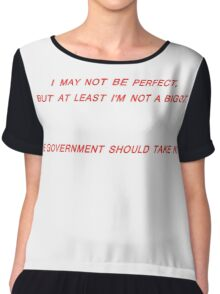 I May Not Be Perfect/At Least I'm Not A Bigot Chiffon Top
