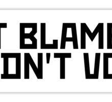 Don't blame me, I didn't vote. Sticker