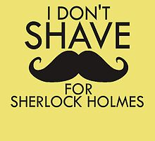 I don't shave for Sherlock Holmes by thesoundofdrums