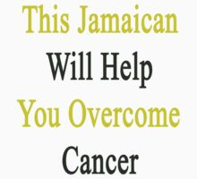 This Jamaican Will Help You Overcome Cancer  by supernova23