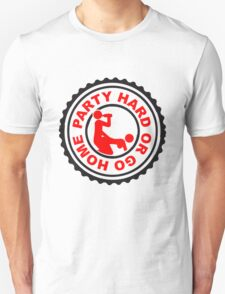 Party Hard Or Go Home Sex Alkohol Saufen T-Shirt