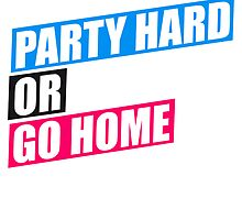 Party Hard or Go Home Logo by Style-O-Mat