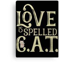 LOVE IS SPELLED CAT Canvas Print
