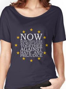 Now More Than Ever We Must Stand Together Against Hate and Prejudice Women's Relaxed Fit T-Shirt
