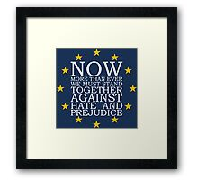 Now More Than Ever We Must Stand Together Against Hate and Prejudice Framed Print