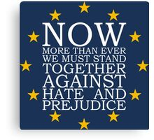 Now More Than Ever We Must Stand Together Against Hate and Prejudice Canvas Print