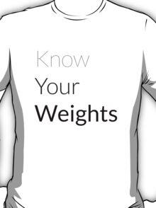 Know Your Weights T-Shirt