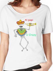 Ai papi u crazy Women's Relaxed Fit T-Shirt