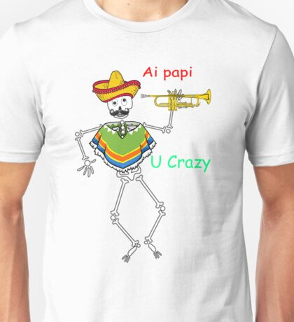 Ai papi u crazy Unisex T-Shirt