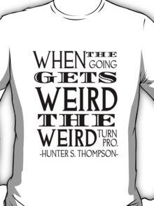 When the going gets weird... T-Shirt