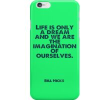 Life is a Dream by Bill Hicks iPhone Case/Skin