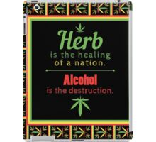Herb is the healing of a nation, alcohol is the destruction. iPad Case/Skin