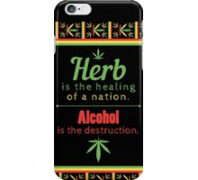Herb is the healing of a nation, alcohol is the destruction. iPhone Case/Skin
