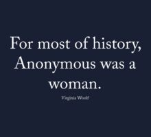 Virginia Woolf - Anonymous was a woman, white text by gallifreyanpond