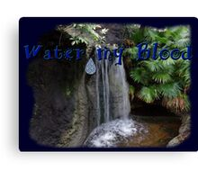 Water my Blood Canvas Print