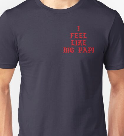 I FEEL LIKE BIG PAPI Unisex T-Shirt