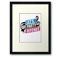 Lets Party Bitches Notenschlüssel Framed Print
