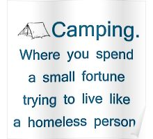 Camping. Spend A Fortune, Live Like The Homeless Poster