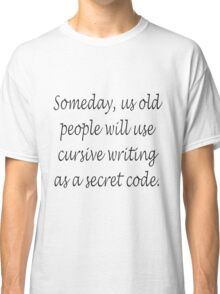 Old People Use Cursive As A Secret Code Classic T-Shirt