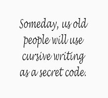 Old People Use Cursive As A Secret Code Unisex T-Shirt