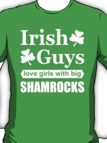 Irish Guys Love Girls with Big Shamrocks, Funny Irish T-Shirt T-Shirt