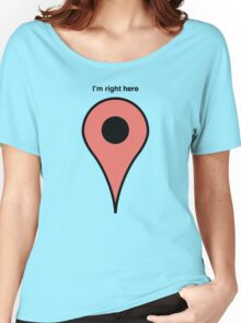 I'm right here Women's Relaxed Fit T-Shirt