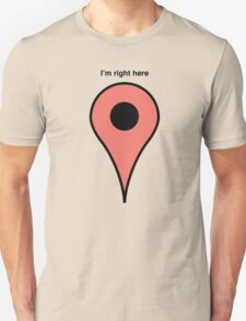 I'm right here T-Shirt
