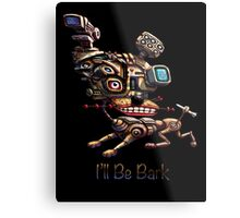 I'll be Bark - Print Metal Print