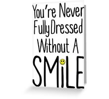 You're Never Fully Dressed Without A Smile Greeting Card