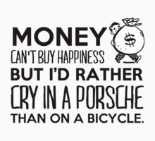 Money can't buy happiness but I'd rather cry in a Porsche than on a bicycle. by bluestubble