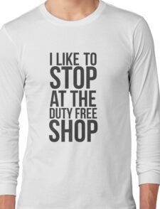 I like to stop at the duty free shop Long Sleeve T-Shirt