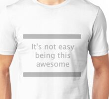 Hard Life: It's Not Easy Being This Awesome Unisex T-Shirt