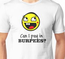 Can I pay in Burpees? Unisex T-Shirt