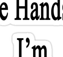 I Don't Need To Be Handsome I'm An Illustrator  Sticker