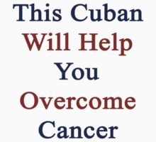 This Cuban Will Help You Overcome Cancer by supernova23