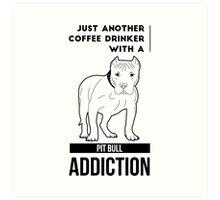 Coffee Drinker & Pit Bull Addiction Art Print