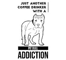 Coffee Drinker & Pit Bull Addiction Photographic Print